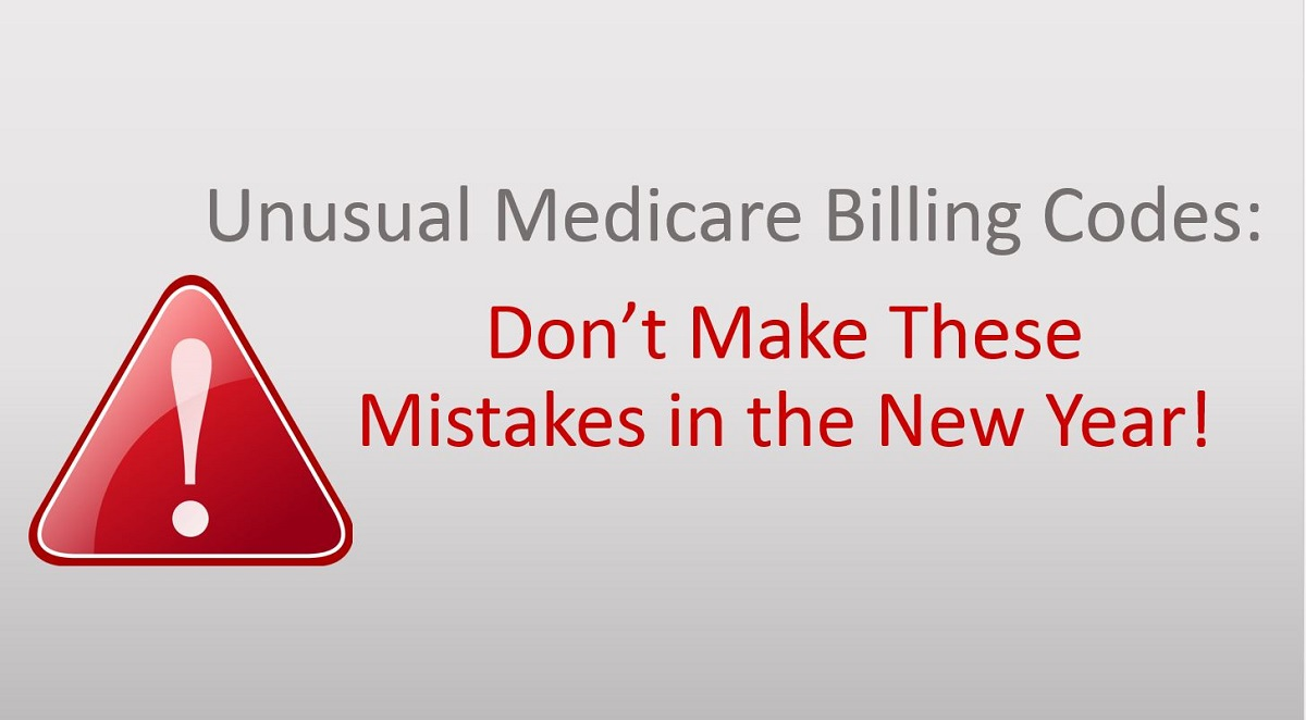 Unusual Medicare Billing Codes: Don't Make These Mistakes in the New Year!